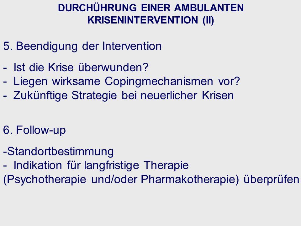 DURCHÜHRUNG EINER AMBULANTEN KRISENINTERVENTION (II) 5. Beendigung der Intervention - Ist die Krise überwunden? - Liegen wirksame Copingmechanismen vo