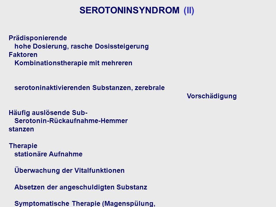 SEROTONINSYNDROM (II) Prädisponierende hohe Dosierung, rasche Dosissteigerung Faktoren Kombinationstherapie mit mehreren serotoninaktivierenden Substa