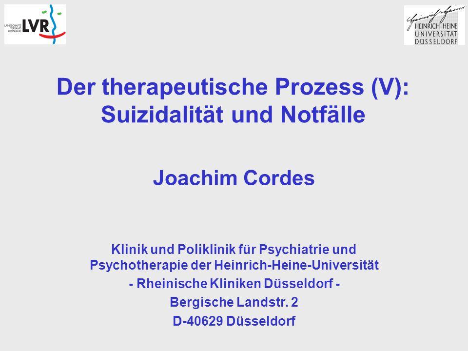 Der therapeutische Prozess (V): Suizidalität und Notfälle Joachim Cordes Klinik und Poliklinik für Psychiatrie und Psychotherapie der Heinrich-Heine-Universität - Rheinische Kliniken Düsseldorf - Bergische Landstr.