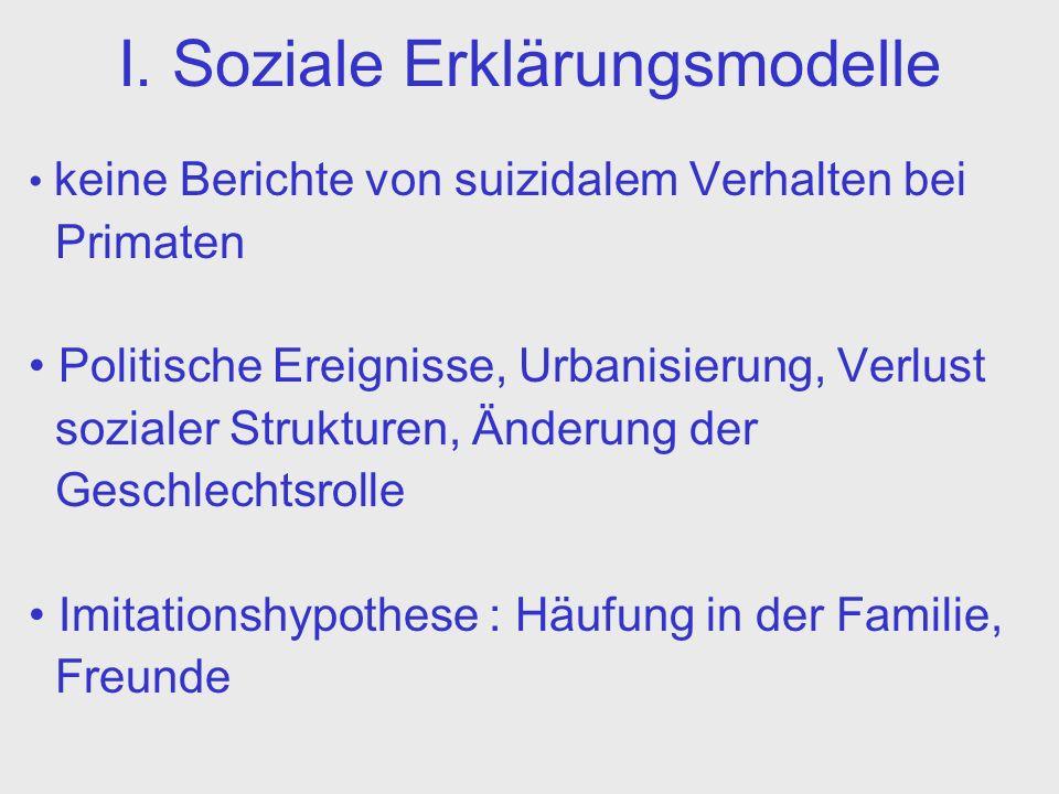 I. Soziale Erklärungsmodelle keine Berichte von suizidalem Verhalten bei Primaten Politische Ereignisse, Urbanisierung, Verlust sozialer Strukturen, Ä