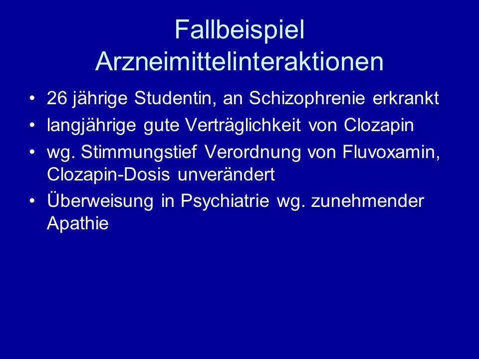 Fallbeispiel Arzneimittelinteraktionen 26 jährige Studentin, an Schizophrenie erkrankt langjährige gute Verträglichkeit von Clozapin wg. Stimmungstief