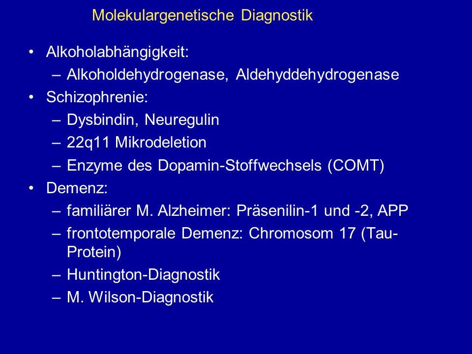 Molekulargenetische Diagnostik Alkoholabhängigkeit: –Alkoholdehydrogenase, Aldehyddehydrogenase Schizophrenie: –Dysbindin, Neuregulin –22q11 Mikrodele