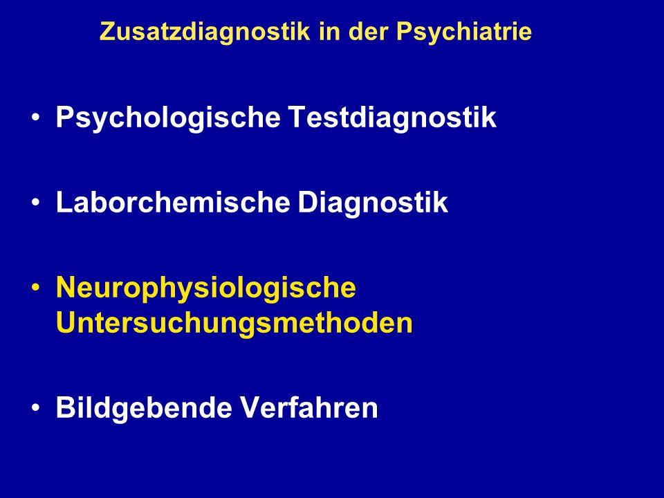 Zusatzdiagnostik in der Psychiatrie Psychologische Testdiagnostik Laborchemische Diagnostik Neurophysiologische Untersuchungsmethoden Bildgebende Verfahren