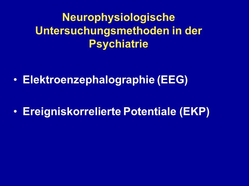 Neurophysiologische Untersuchungsmethoden in der Psychiatrie Elektroenzephalographie (EEG) Ereigniskorrelierte Potentiale (EKP)