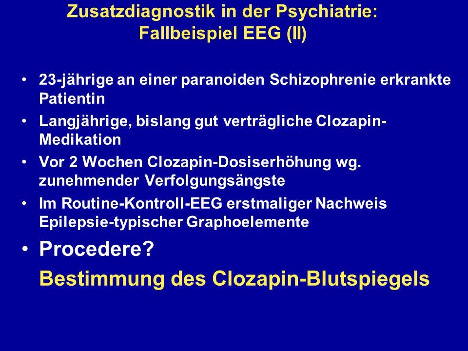 Zusatzdiagnostik in der Psychiatrie: Fallbeispiel EEG (II) 23-jährige an einer paranoiden Schizophrenie erkrankte Patientin Langjährige, bislang gut v
