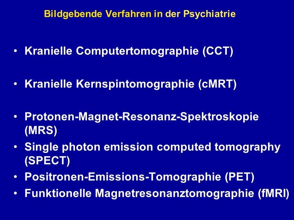 Bildgebende Verfahren in der Psychiatrie Kranielle Computertomographie (CCT) Kranielle Kernspintomographie (cMRT) Protonen-Magnet-Resonanz-Spektroskopie (MRS) Single photon emission computed tomography (SPECT) Positronen-Emissions-Tomographie (PET) Funktionelle Magnetresonanztomographie (fMRI)