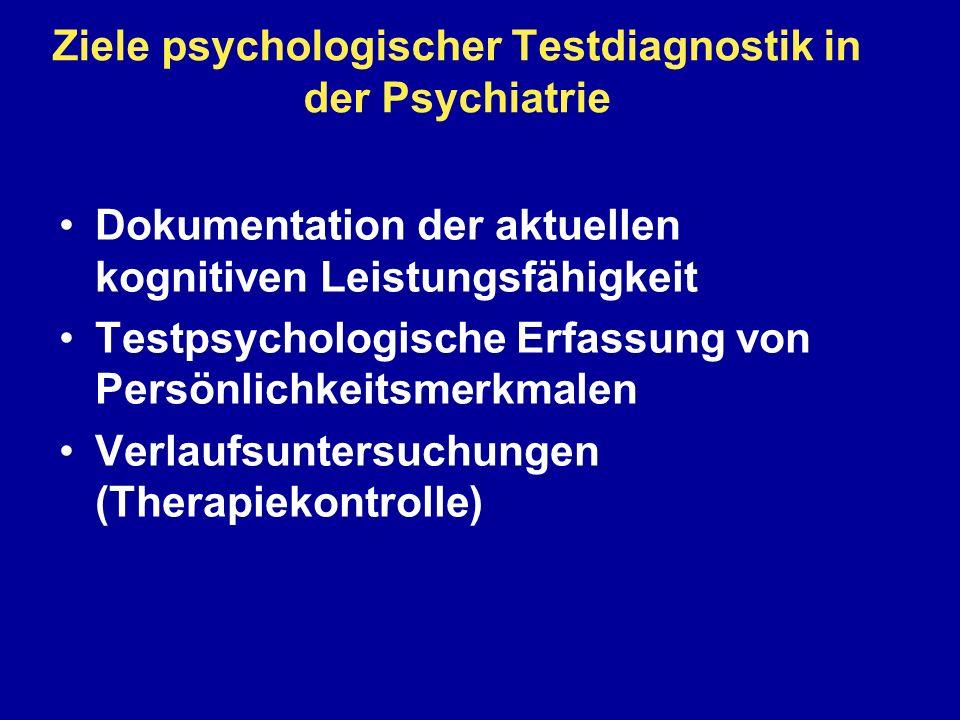 Ziele psychologischer Testdiagnostik in der Psychiatrie Dokumentation der aktuellen kognitiven Leistungsfähigkeit Testpsychologische Erfassung von Per