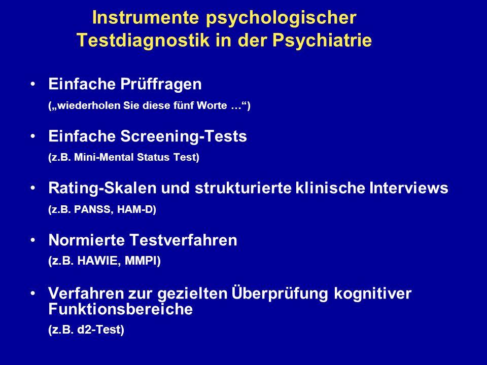 Häufig verwendete psychologische Tests in der Psychiatrie Demenz Mini-Mental Status Test (MMST) Alzheimer´s Disease Assessment Scale (ADAS) Intelligenz Hamburg-Wechsler Intelligenz Test für Erwachsene (HAWIE) Persönlichkeitsdiagnostik Minnesota Multiphasic Personality Inventory (MMPI) Aufmerksamkeitsbelastungs-Test (d2-Test)