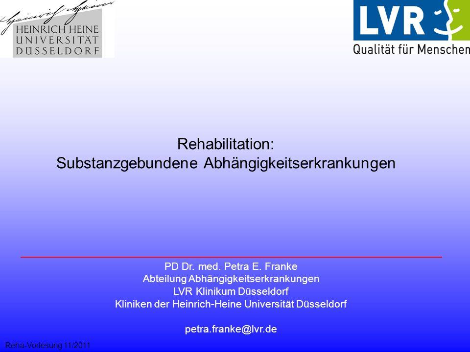 Rehabilitation: Substanzgebundene Abhängigkeitserkrankungen PD Dr. med. Petra E. Franke Abteilung Abhängigkeitserkrankungen LVR Klinikum Düsseldorf Kl