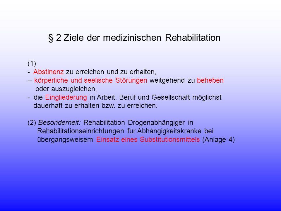 § 2 Ziele der medizinischen Rehabilitation (1) - Abstinenz zu erreichen und zu erhalten, -- körperliche und seelische Störungen weitgehend zu beheben oder auszugleichen, - die Eingliederung in Arbeit, Beruf und Gesellschaft möglichst dauerhaft zu erhalten bzw.