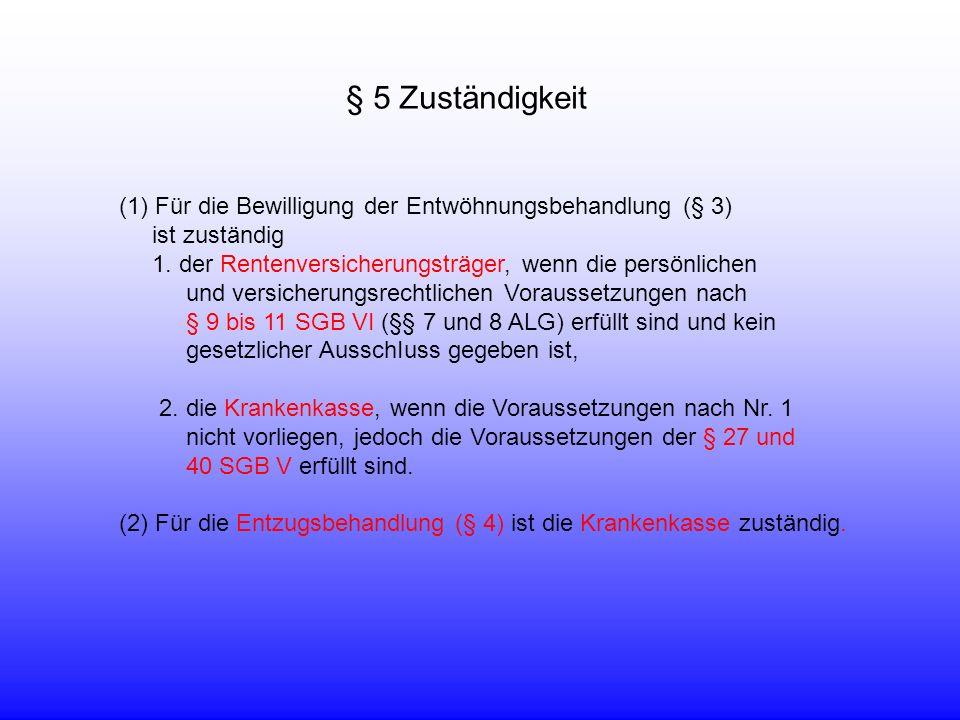 (1)Für die Bewilligung der Entwöhnungsbehandlung (§ 3) ist zuständig 1.