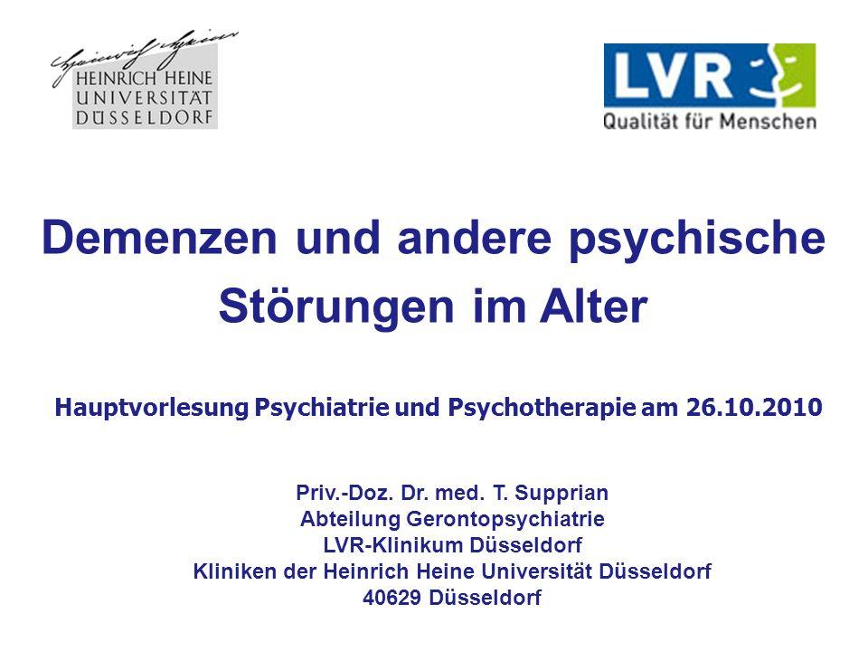 Demenzen und andere psychische Störungen im Alter Hauptvorlesung Psychiatrie und Psychotherapie am 26.10.2010 Priv.-Doz. Dr. med. T. Supprian Abteilun