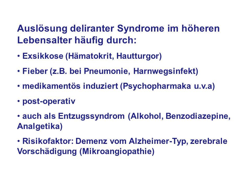 Auslösung deliranter Syndrome im höheren Lebensalter häufig durch: Exsikkose (Hämatokrit, Hautturgor) Fieber (z.B. bei Pneumonie, Harnwegsinfekt) medi