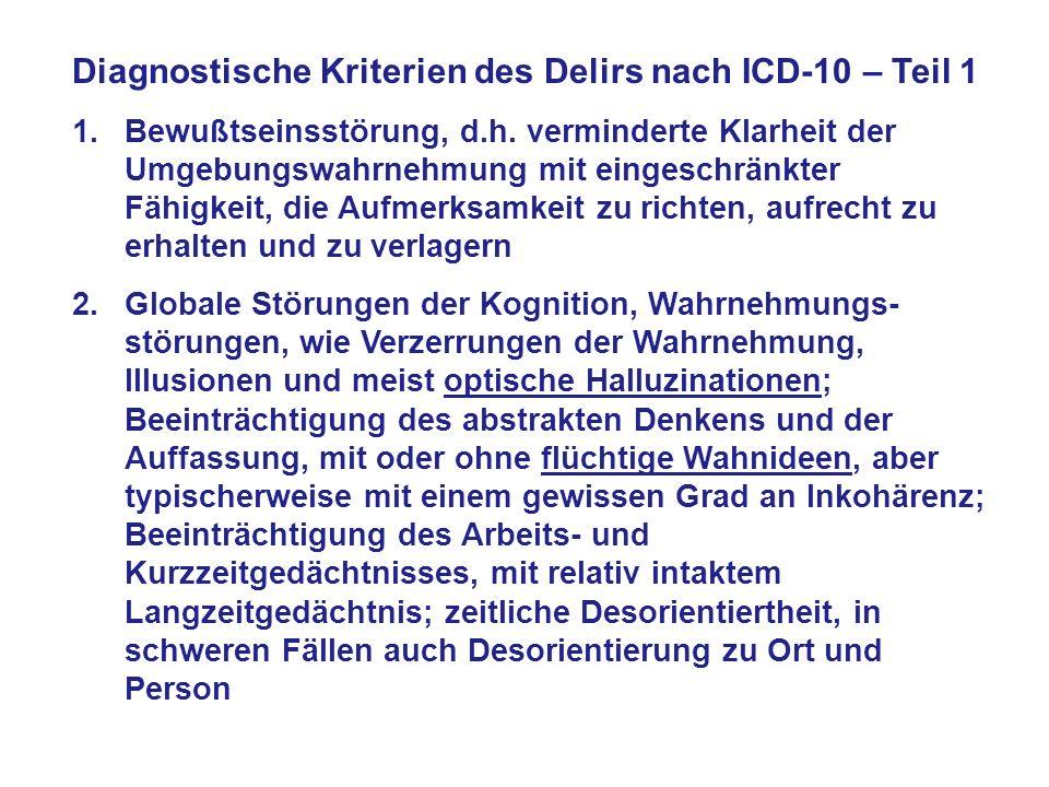 Diagnostische Kriterien des Delirs nach ICD-10 – Teil 1 1.Bewußtseinsstörung, d.h. verminderte Klarheit der Umgebungswahrnehmung mit eingeschränkter F