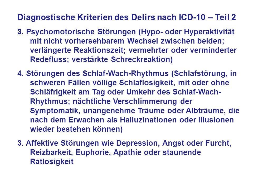 Diagnostische Kriterien des Delirs nach ICD-10 – Teil 2 3. Psychomotorische Störungen (Hypo- oder Hyperaktivität mit nicht vorhersehbarem Wechsel zwis