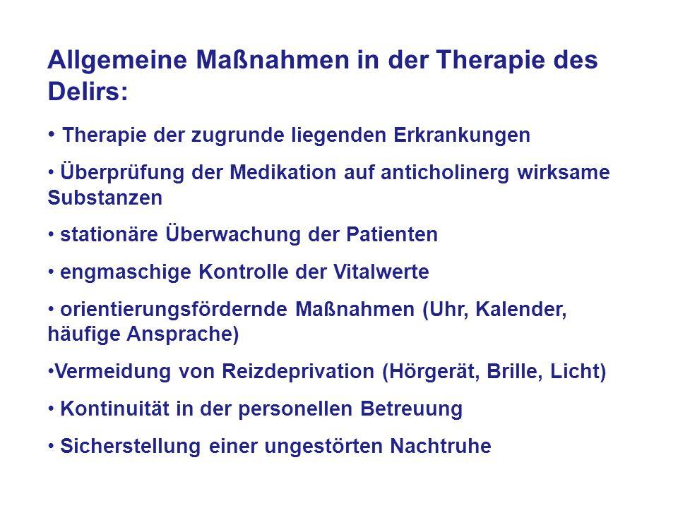 Allgemeine Maßnahmen in der Therapie des Delirs: Therapie der zugrunde liegenden Erkrankungen Überprüfung der Medikation auf anticholinerg wirksame Su