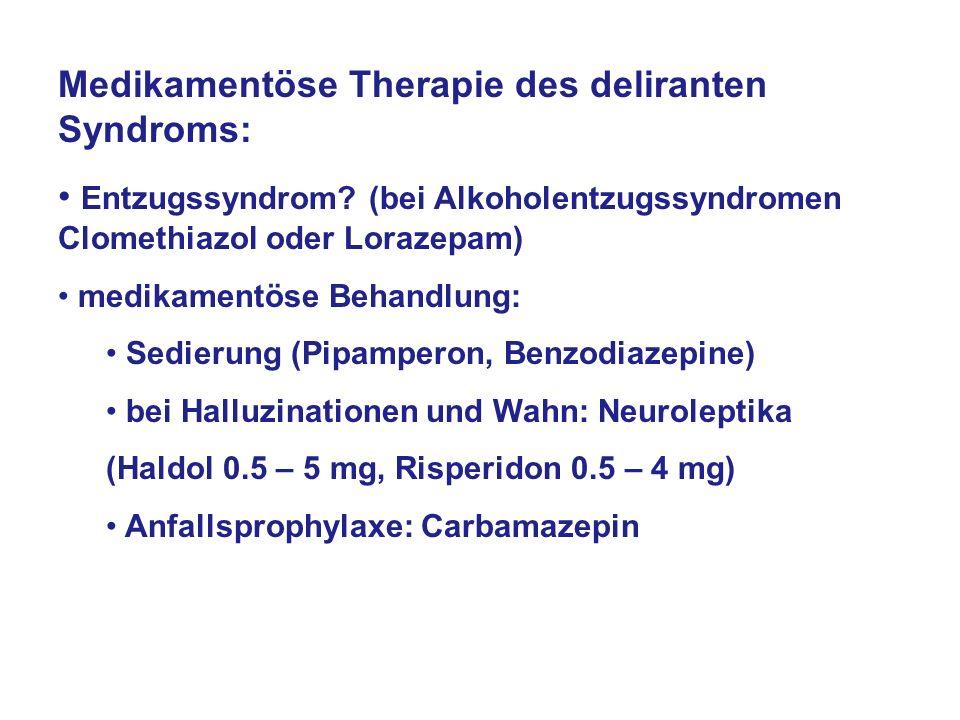 Medikamentöse Therapie des deliranten Syndroms: Entzugssyndrom? (bei Alkoholentzugssyndromen Clomethiazol oder Lorazepam) medikamentöse Behandlung: Se