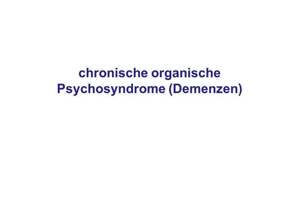 chronische organische Psychosyndrome (Demenzen)