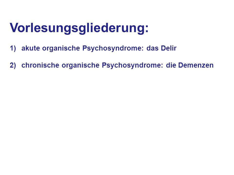 Vorlesungsgliederung: 1)akute organische Psychosyndrome: das Delir 2)chronische organische Psychosyndrome: die Demenzen