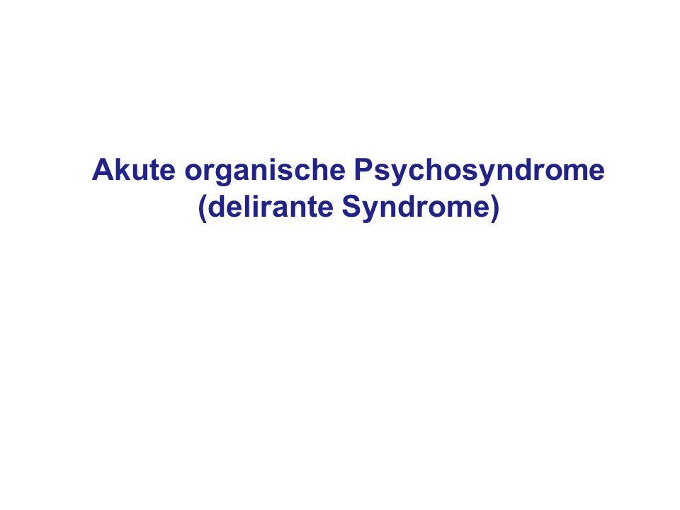 Akute organische Psychosyndrome (delirante Syndrome)