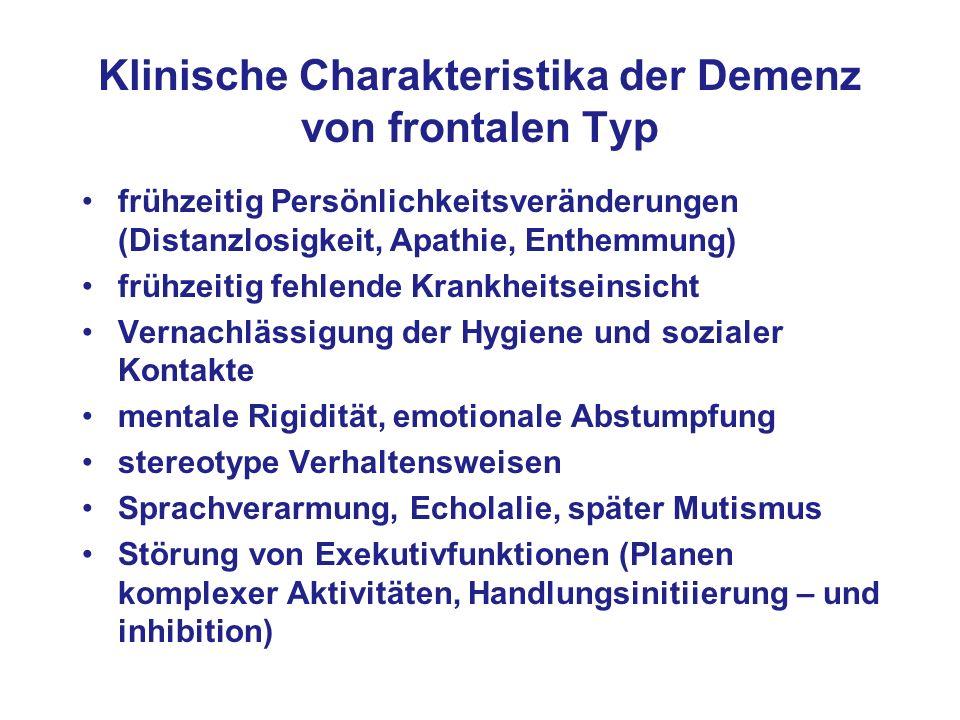 Klinische Charakteristika der Demenz von frontalen Typ frühzeitig Persönlichkeitsveränderungen (Distanzlosigkeit, Apathie, Enthemmung) frühzeitig fehl