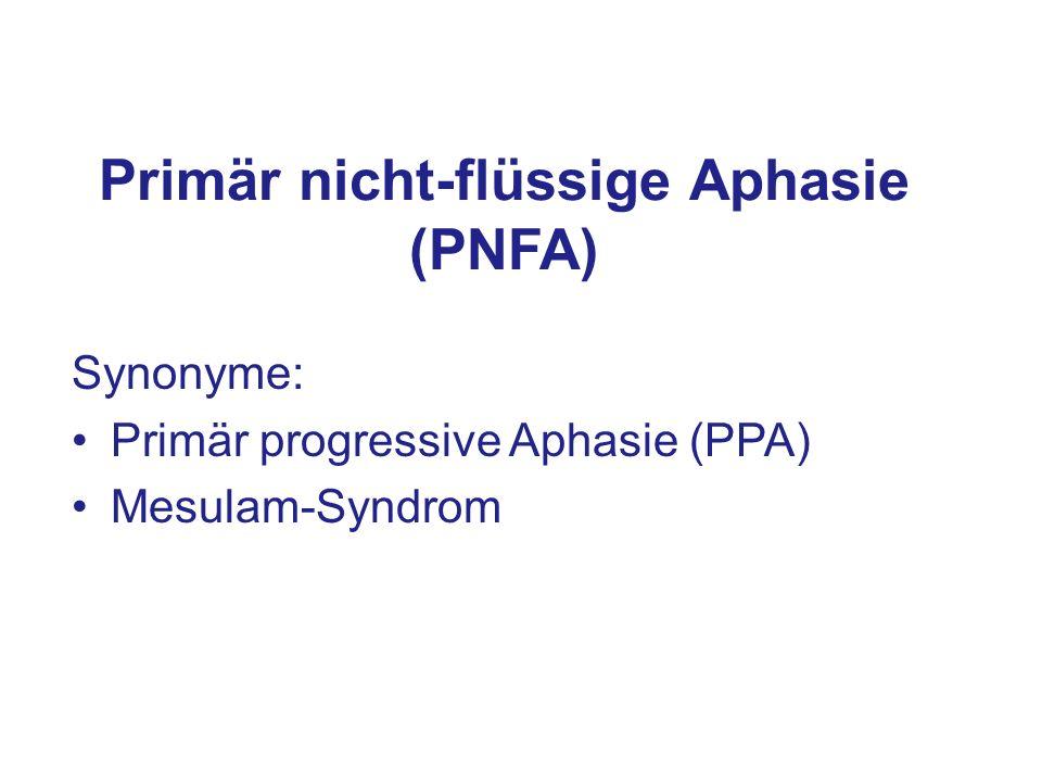 Primär nicht-flüssige Aphasie (PNFA) Synonyme: Primär progressive Aphasie (PPA) Mesulam-Syndrom