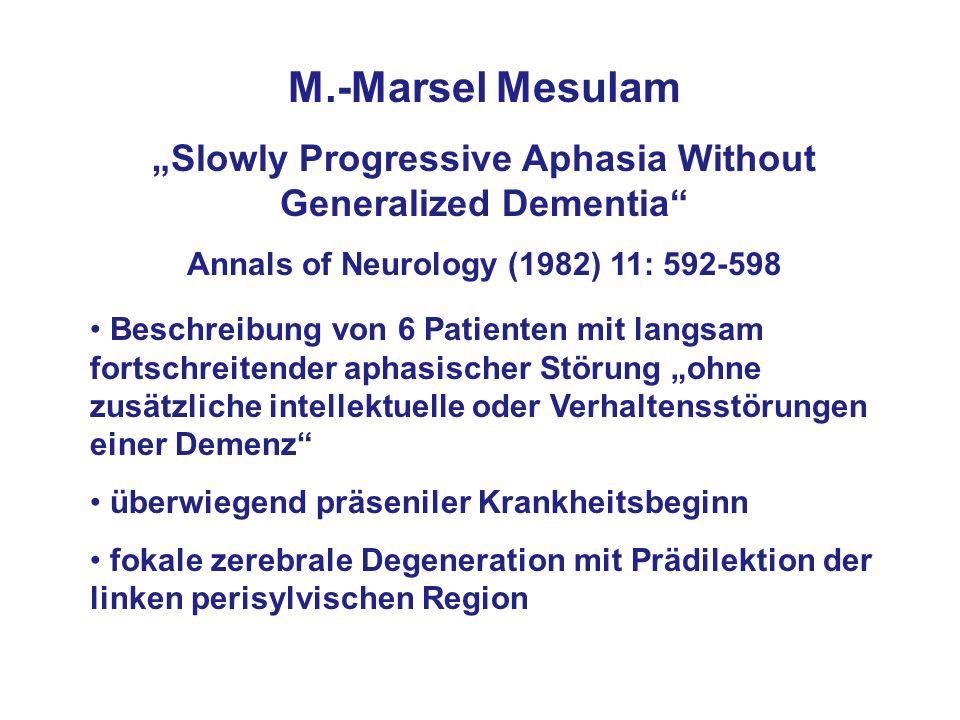 M.-Marsel Mesulam Slowly Progressive Aphasia Without Generalized Dementia Annals of Neurology (1982) 11: 592-598 Beschreibung von 6 Patienten mit lang