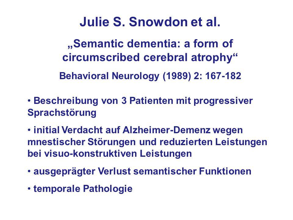 Julie S. Snowdon et al. Semantic dementia: a form of circumscribed cerebral atrophy Behavioral Neurology (1989) 2: 167-182 Beschreibung von 3 Patiente