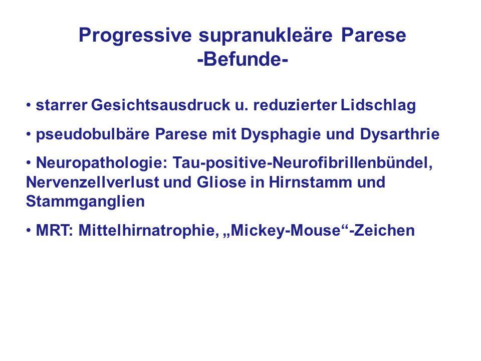 starrer Gesichtsausdruck u. reduzierter Lidschlag pseudobulbäre Parese mit Dysphagie und Dysarthrie Neuropathologie: Tau-positive-Neurofibrillenbündel