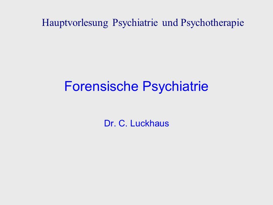 Forensische Psychiatrie Dr. C. Luckhaus Hauptvorlesung Psychiatrie und Psychotherapie