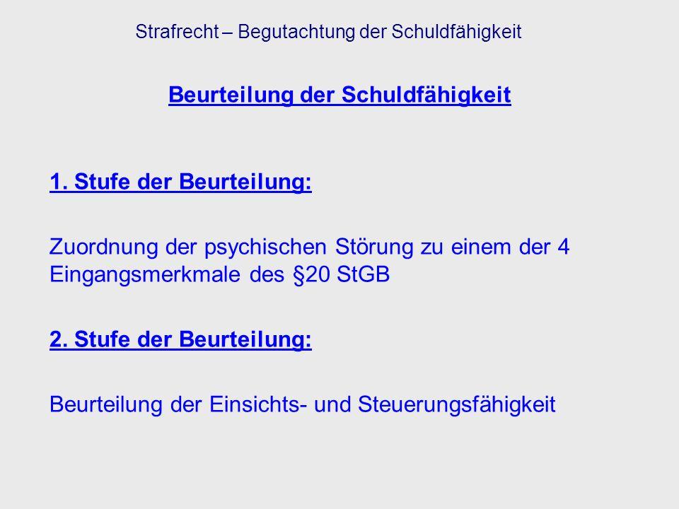 Beurteilung der Schuldfähigkeit 1. Stufe der Beurteilung: Zuordnung der psychischen Störung zu einem der 4 Eingangsmerkmale des §20 StGB 2. Stufe der