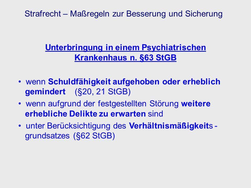 Strafrecht – Maßregeln zur Besserung und Sicherung Unterbringung in einem Psychiatrischen Krankenhaus n. §63 StGB wenn Schuldfähigkeit aufgehoben oder