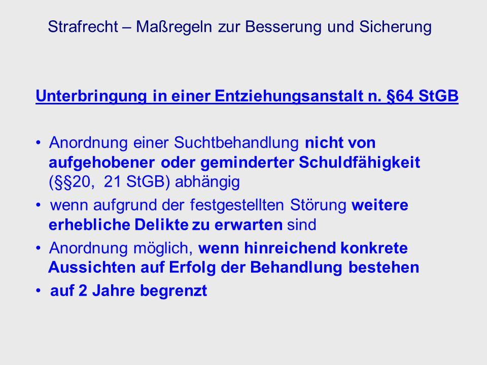 Unterbringung in einer Entziehungsanstalt n. §64 StGB Anordnung einer Suchtbehandlung nicht von aufgehobener oder geminderter Schuldfähigkeit (§§20, 2