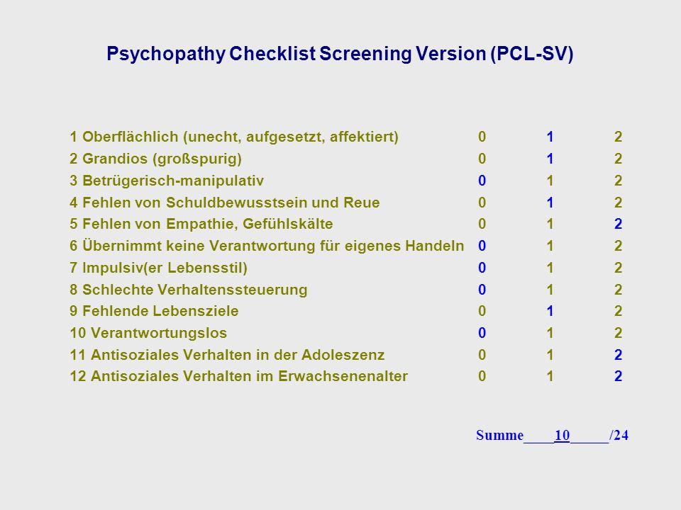 Psychopathy Checklist Screening Version (PCL-SV) 1 Oberflächlich (unecht, aufgesetzt, affektiert)012 2 Grandios (großspurig)012 3 Betrügerisch-manipul