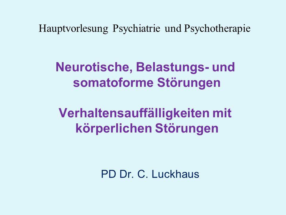 PD Dr. C. Luckhaus Neurotische, Belastungs- und somatoforme Störungen Verhaltensauffälligkeiten mit körperlichen Störungen Hauptvorlesung Psychiatrie