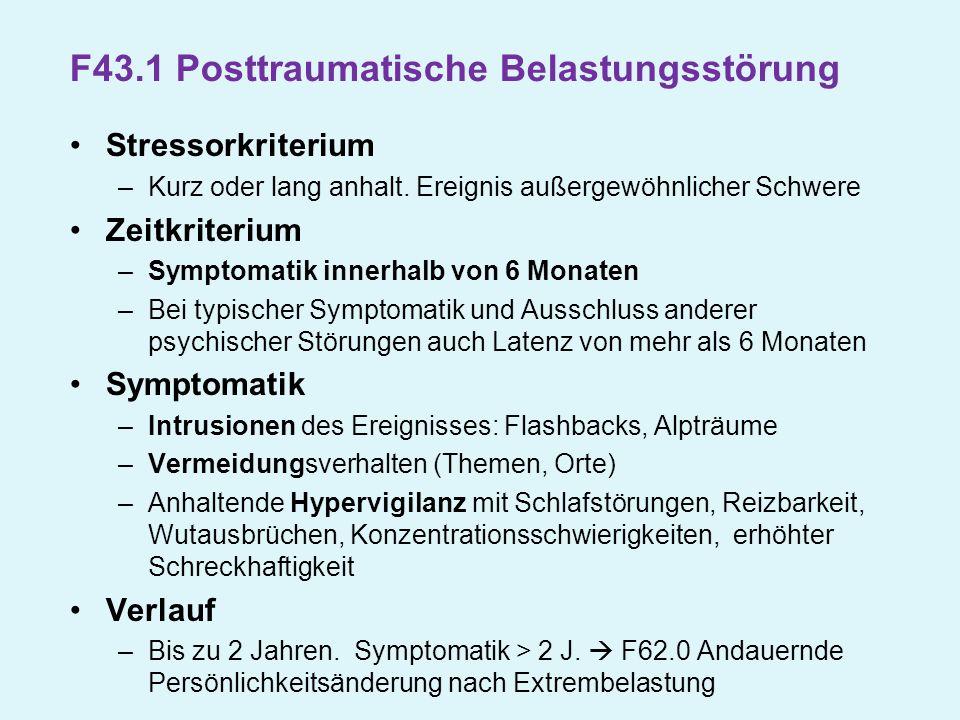 F43.1 Posttraumatische Belastungsstörung Stressorkriterium –Kurz oder lang anhalt. Ereignis außergewöhnlicher Schwere Zeitkriterium –Symptomatik inner