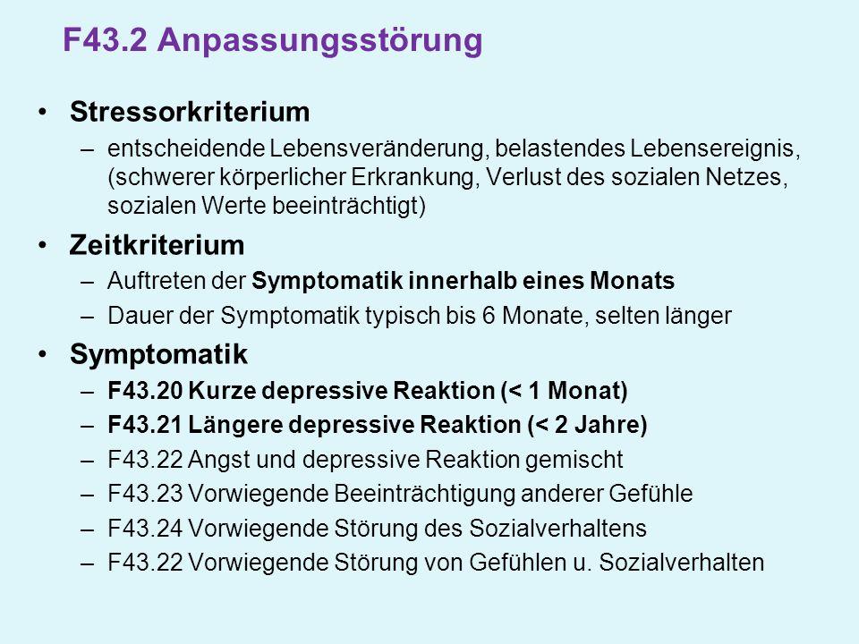 F43.2 Anpassungsstörung Stressorkriterium –entscheidende Lebensveränderung, belastendes Lebensereignis, (schwerer körperlicher Erkrankung, Verlust des
