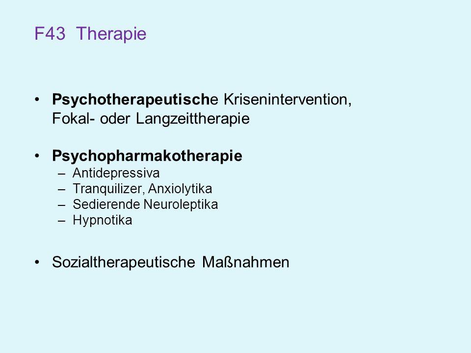 F43 Therapie Psychotherapeutische Krisenintervention, Fokal- oder Langzeittherapie Psychopharmakotherapie –Antidepressiva –Tranquilizer, Anxiolytika –