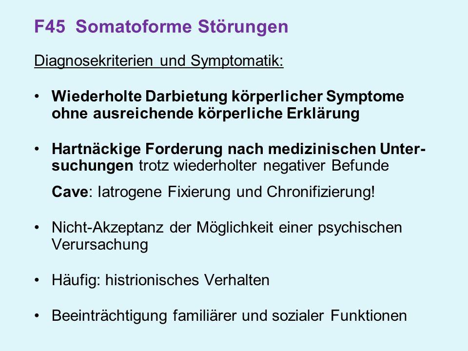 F45 Somatoforme Störungen Diagnosekriterien und Symptomatik: Wiederholte Darbietung körperlicher Symptome ohne ausreichende körperliche Erklärung Hart
