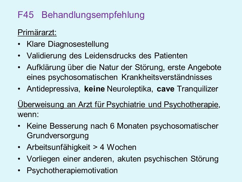 F45 Behandlungsempfehlung Primärarzt: Klare Diagnosestellung Validierung des Leidensdrucks des Patienten Aufklärung über die Natur der Störung, erste