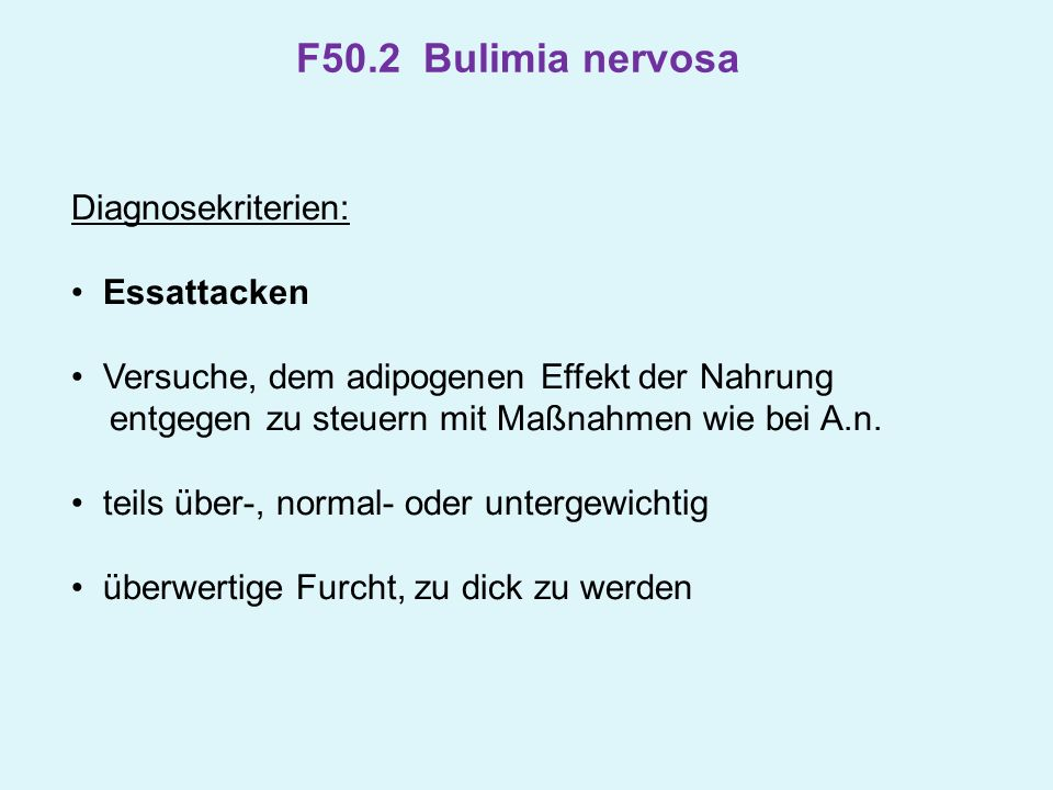 F50.2 Bulimia nervosa Diagnosekriterien: Essattacken Versuche, dem adipogenen Effekt der Nahrung entgegen zu steuern mit Maßnahmen wie bei A.n. teils