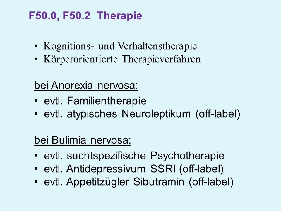 F50.0, F50.2 Therapie Kognitions- und Verhaltenstherapie Körperorientierte Therapieverfahren bei Anorexia nervosa: evtl. Familientherapie evtl. atypis