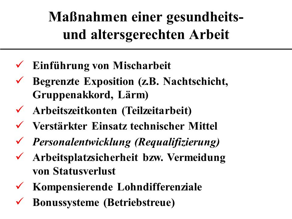 Maßnahmen einer gesundheits- und altersgerechten Arbeit Einführung von Mischarbeit Begrenzte Exposition (z.B.