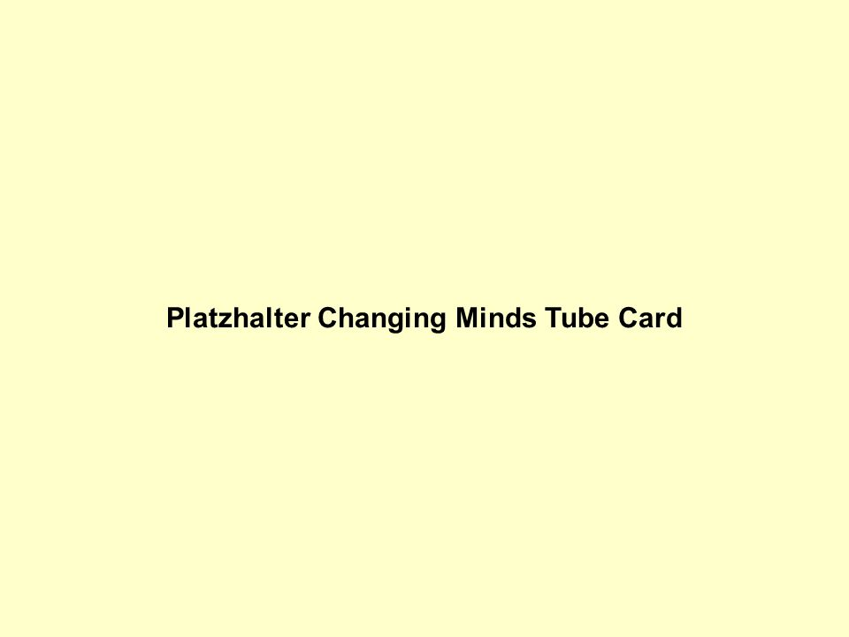 Platzhalter Changing Minds Tube Card
