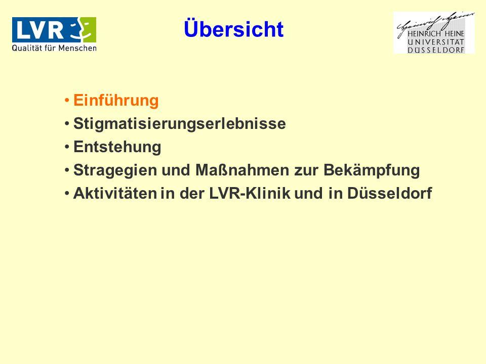 Übersicht Einführung Stigmatisierungserlebnisse Entstehung Stragegien und Maßnahmen zur Bekämpfung Aktivitäten in der LVR-Klinik und in Düsseldorf