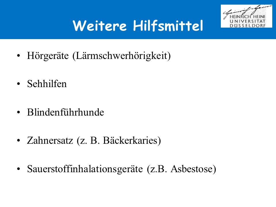 Weitere Hilfsmittel Hörgeräte (Lärmschwerhörigkeit) Sehhilfen Blindenführhunde Zahnersatz (z. B. Bäckerkaries) Sauerstoffinhalationsgeräte (z.B. Asbes