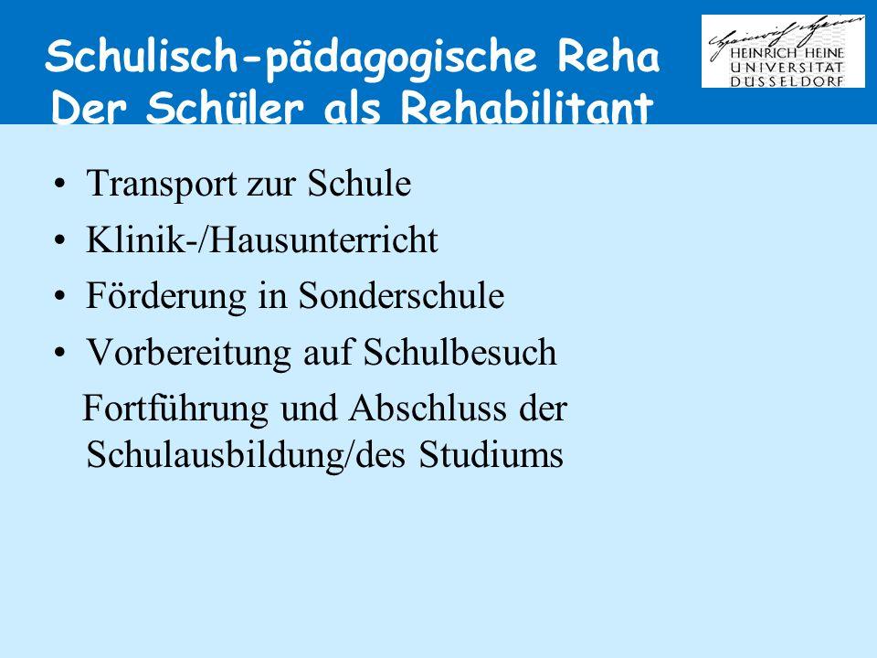 Schulisch-pädagogische Reha Der Schüler als Rehabilitant Transport zur Schule Klinik-/Hausunterricht Förderung in Sonderschule Vorbereitung auf Schulb