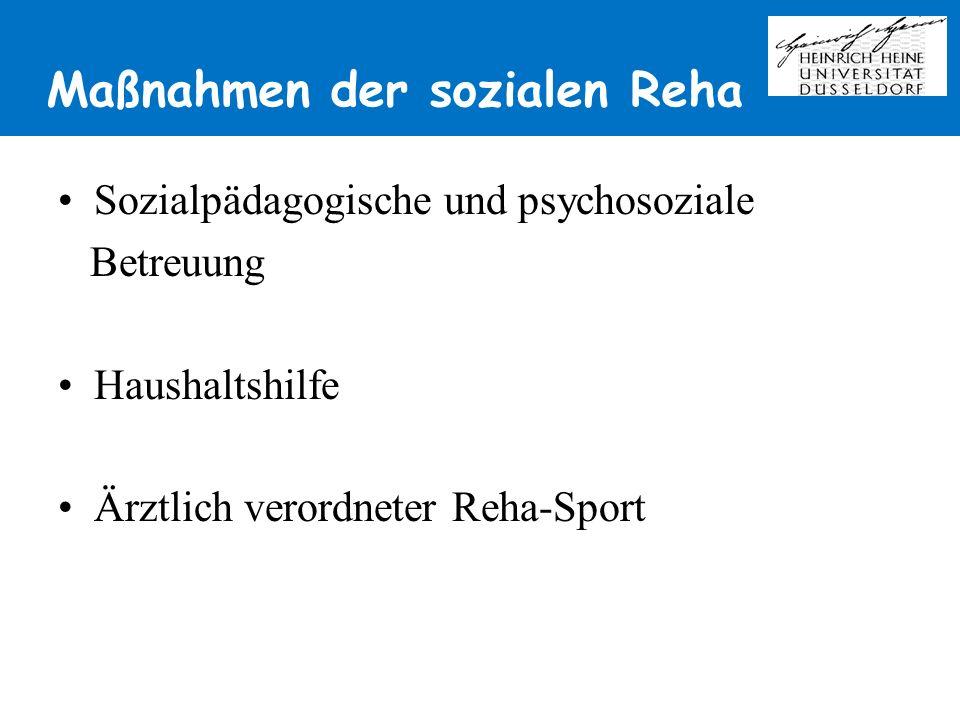 Maßnahmen der sozialen Reha Sozialpädagogische und psychosoziale Betreuung Haushaltshilfe Ärztlich verordneter Reha-Sport