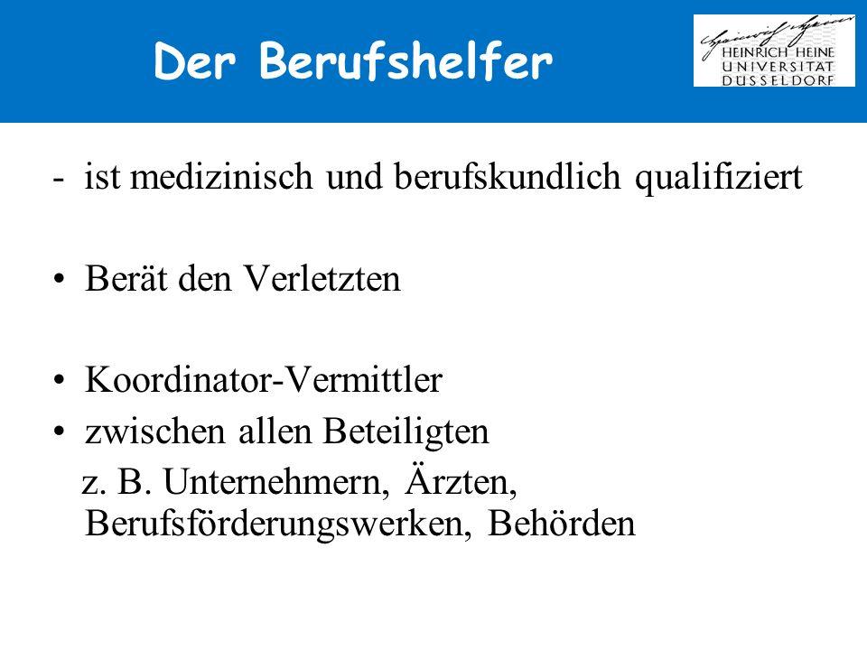 Der Berufshelfer - ist medizinisch und berufskundlich qualifiziert Berät den Verletzten Koordinator-Vermittler zwischen allen Beteiligten z. B. Untern