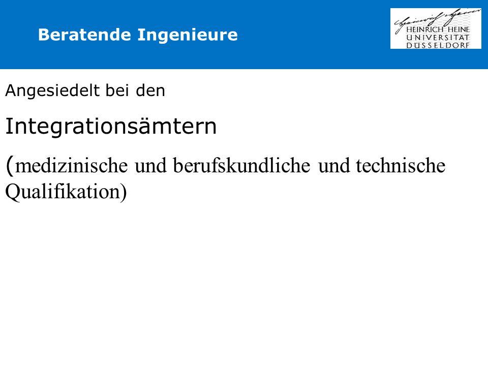Angesiedelt bei den Integrationsämtern ( medizinische und berufskundliche und technische Qualifikation) Beratende Ingenieure